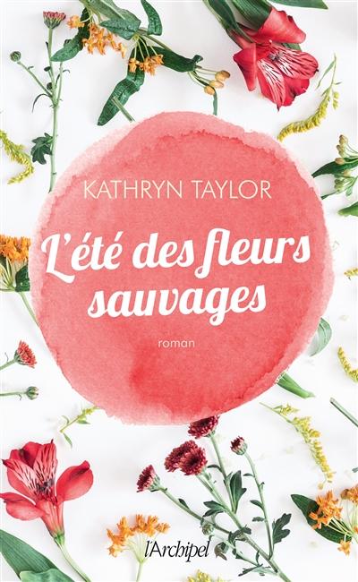 L' été des fleurs sauvages / Kathryn Taylor | Taylor, Kathryn. Auteur