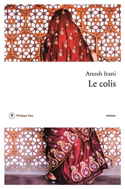 Le colis : roman / Anosh Irani   Irani, Anosh (1974-....). Auteur