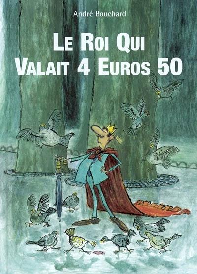 Le roi qui valait 4 euros 50 / André Bouchard | Bouchard, André (1958-....). Auteur