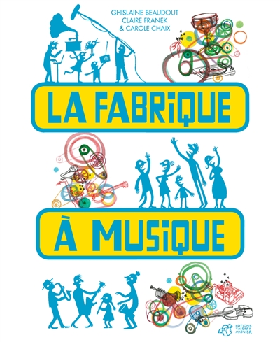 La fabrique à musique / Ghislaine Beaudout   Beaudout, Ghislaine. Auteur