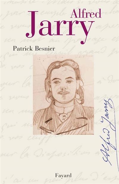 Alfred Jarry / Patrick Besnier | Besnier, Patrick (1948-....). Auteur