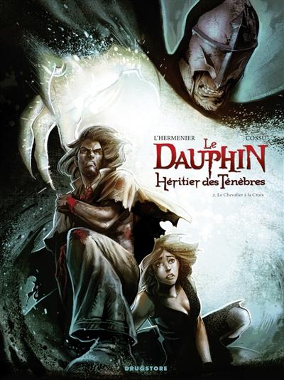 Le Dauphin, héritier des ténèbres. Vol. 2. Le chevalier à la croix