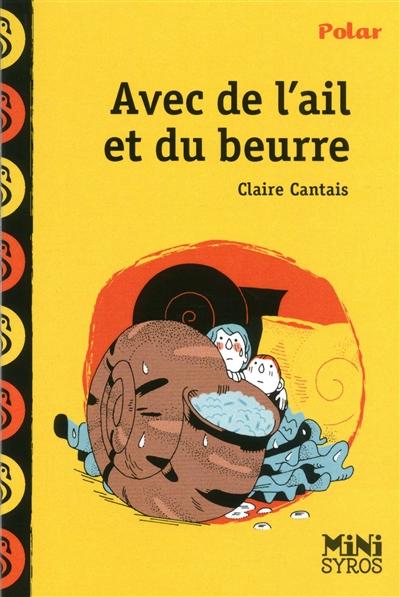 Avec de l'ail et du beurre | Cantais, Claire (1972-....). Auteur