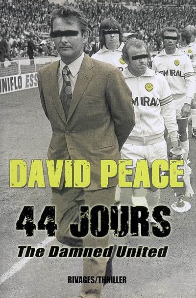 44 jours : the Damned United / David Peace | Peace, David. Auteur