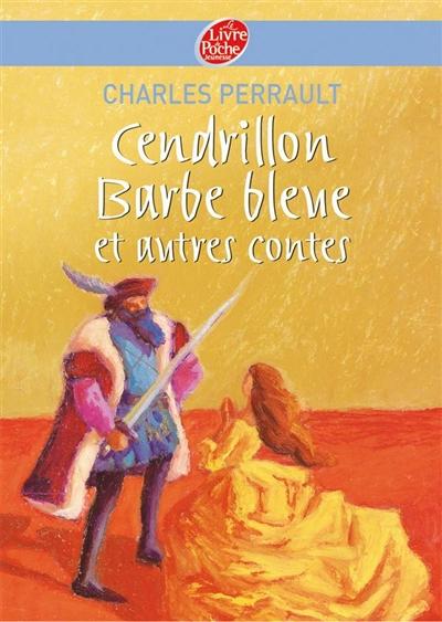 Cendrillon, Barbe-bleue et autres contes / Charles Perrault   Perrault, Charles (1628-1703). Auteur