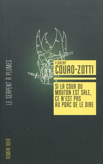 Si la cour du mouton est sale, ce n'est pas au porc de le dire / Florent Couao-Zotti   Couao-Zotti, Florent (1964-....). Auteur