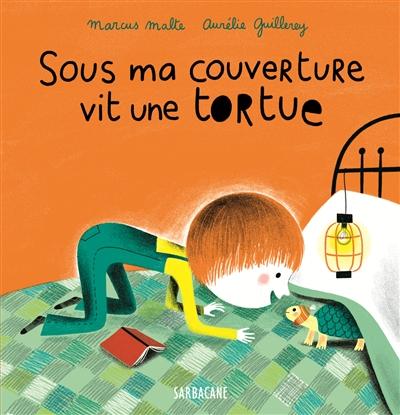 Sous ma couverture vit une tortue | Malte, Marcus (1967-....). Auteur