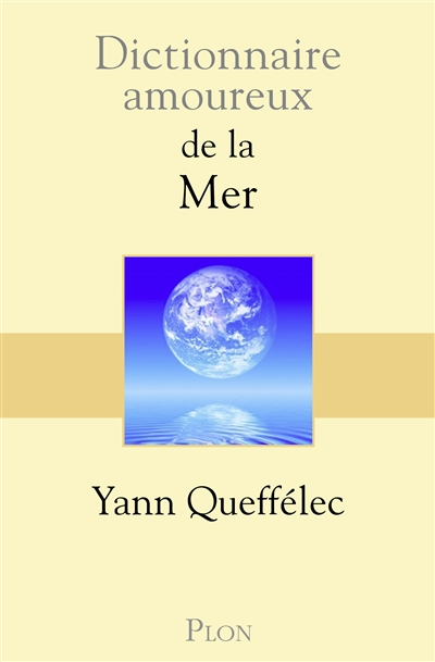 Dictionnaire amoureux de la mer / Yann Queffélec ; dessins d'Alain Bouldouyre   Queffélec, Yann, auteur