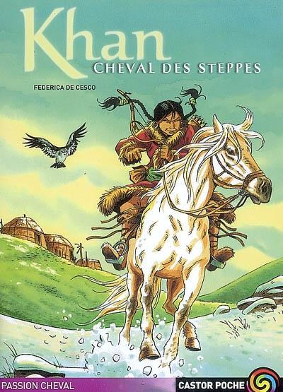 Khan, cheval des steppes / Federica de Cesco | De Cesco, Federica (1938-....). Auteur