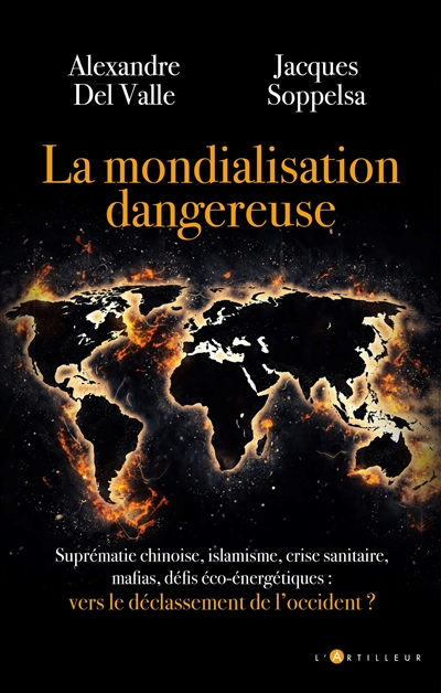 La mondialisation dangereuse : suprématie chinoise, islamisme, crise sanitaire, mafias, défis éco-énergétiques : vers le déclassement de l'Occident ?