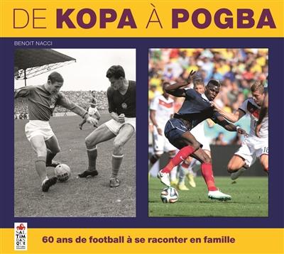 De Kopa à Pogba : 60 ans de football à se raconter en famille / Benoit Nacci | Nacci, Benoît (1942-....). Auteur
