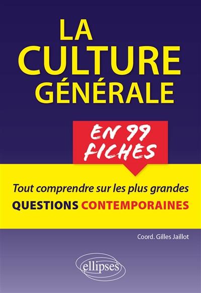 La culture générale en 99 fiches : tout savoir sur les plus grandes questions contemporaines