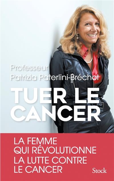 Tuer le cancer | Paterlini-Bréchot, Patrizia. Auteur