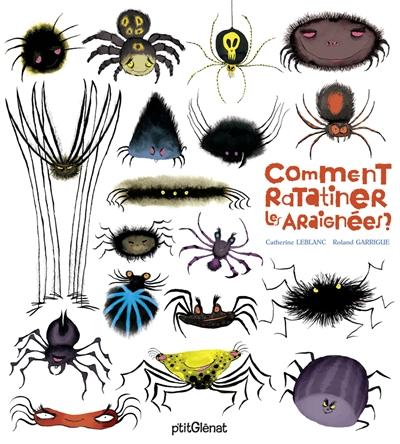 Comment ratatiner les araignées ? / Catherine Leblanc, Roland Garrigue   Leblanc, Catherine. Auteur