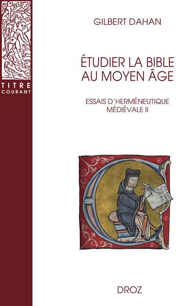 Essais d'herméneutique médiévale. Vol. 2. Etudier la Bible au Moyen Age