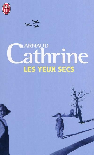 Les yeux secs | Cathrine, Arnaud (1973-....)