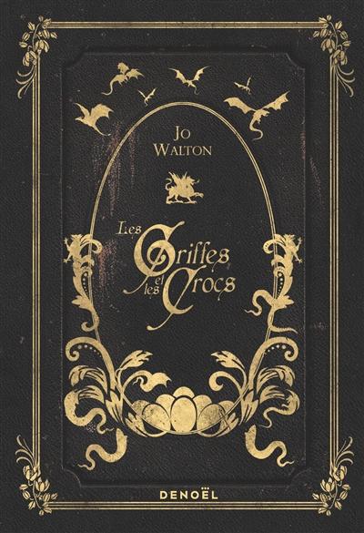 Les griffes et les crocs / Jo Walton | Walton, Jo (1964-....). Auteur