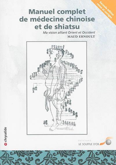 Manuel complet de médecine chinoise et de shiatsu : ma vision alliant Orient et Occident