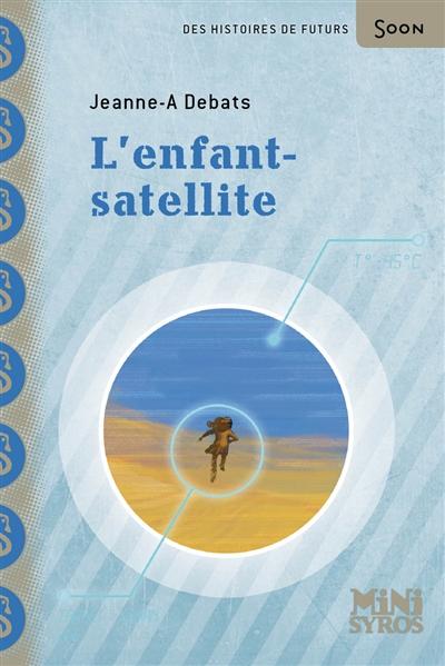 L' Enfant satellite / Jeanne-A Debats | Debats, Jeanne-A.. Auteur