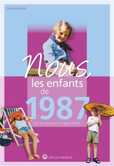 Nous, les enfants de 1987 : de la naissance à l'âge adulte