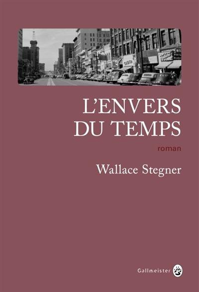 envers du temps (L') | Stegner, Wallace Earle (1909-1993). Auteur