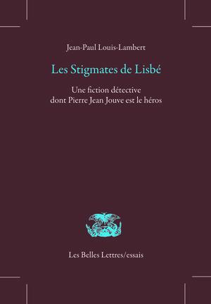 Les stigmates de Lisbé : une fiction détective dont Pierre Jean Jouve est le héros