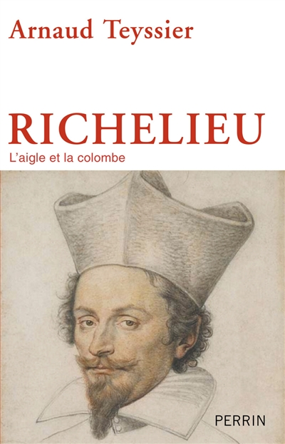Richelieu : l'aigle et la colombe / Arnaud Teyssier | Teyssier, Arnaud (1958-....). Auteur