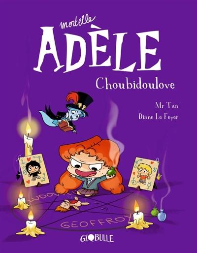 Mortelle Adèle. Vol. 10. Choubidoulove