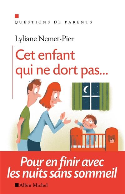 Cet enfant qui ne dort pas... : pour en finir avec les nuits sans sommeil   Nemet-Pier, Lyliane. Auteur