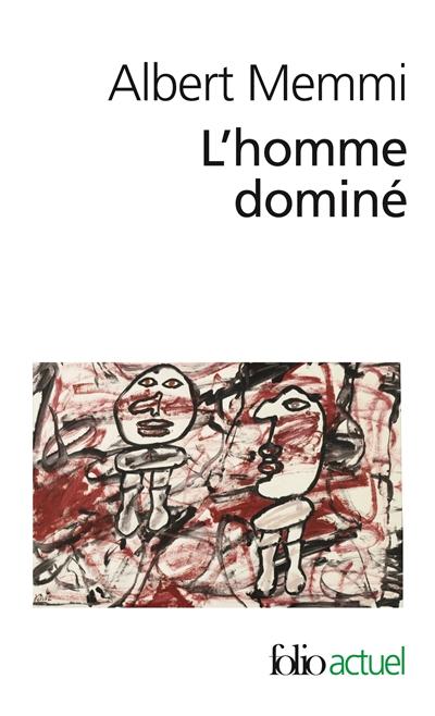 homme dominé (L') : le noir, le colonisé, le juif, le prolétaire, la femme, le domestique | Memmi, Albert (1920-....). Auteur