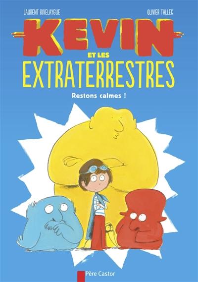 Kévin et les extraterrestres : restons calmes ! | Rivelaygue, Laurent (1970-....). Auteur