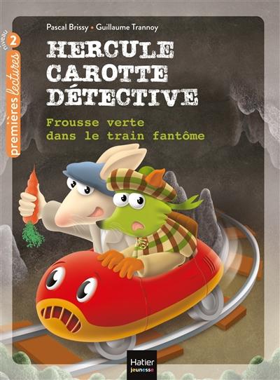 Hercule Carotte détective. Vol. 8. Frousse verte dans le train fantôme : CP, CE1, 6-7 ans