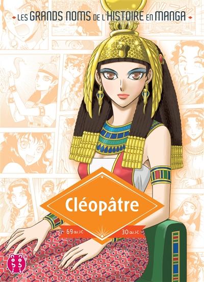 Cléopâtre : 69 av J.C. - 30 av J.C. / dessins, Natsumi Mukai   Mukai, Natsumi. Illustrateur