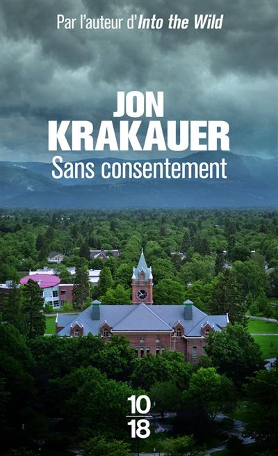 Sans consentement : enquête sur le viol / Jon Krakauer | Krakauer, Jon (1954-....). Auteur