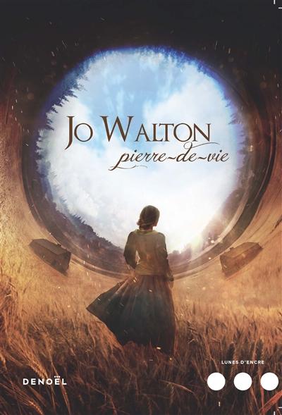 Pierre-de-vie : roman | Walton, Jo (1964-....). Auteur