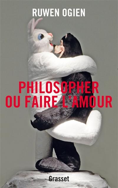 Philosopher ou faire l'amour   Ogien, Ruwen. Auteur