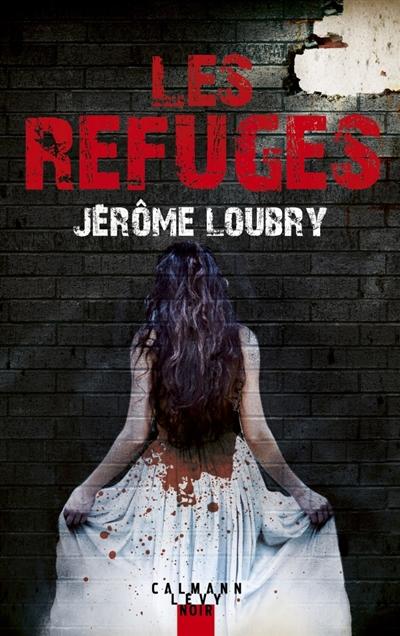 Les Refuges - Prix Cognac 2019 du meilleur roman francophone | Loubry, Jérôme. Auteur