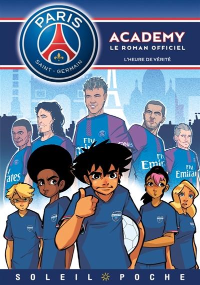 Paris Saint-Germain Academy : le roman officiel. L'heure de vérité