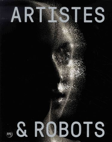 Artistes & robots : exposition, Paris, Grand Palais, Galeries nationales, 5 avril-9 juillet 2018 |