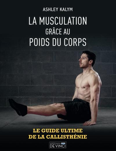 La musculation grâce au poids du corps : le guide ultime de la callisthénie