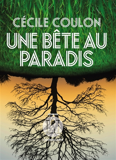 Une bête au Paradis : roman | Coulon, Cécile (1990-....). Auteur