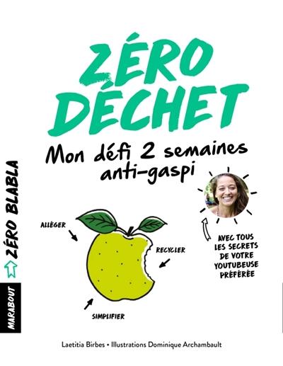 Défi anti-gaspi : astuces et recettes zéro déchet / Laëtitia Birbes | Birbes, Laëtitia. Auteur