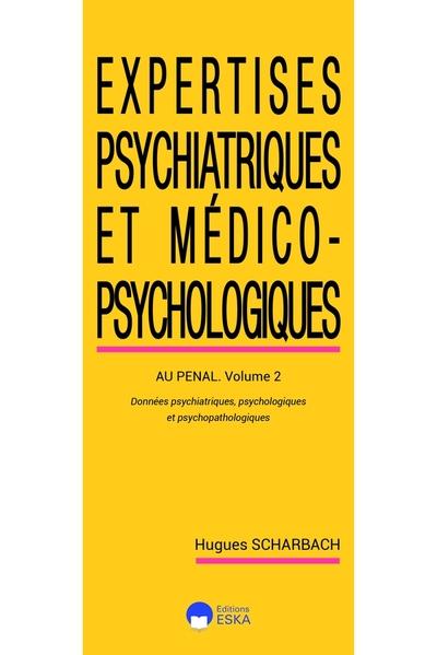 Expertises psychiatriques et médico-psychologiques. Vol. 2. Au pénal : données psychiatriques, psychologiques et psychopathologiques