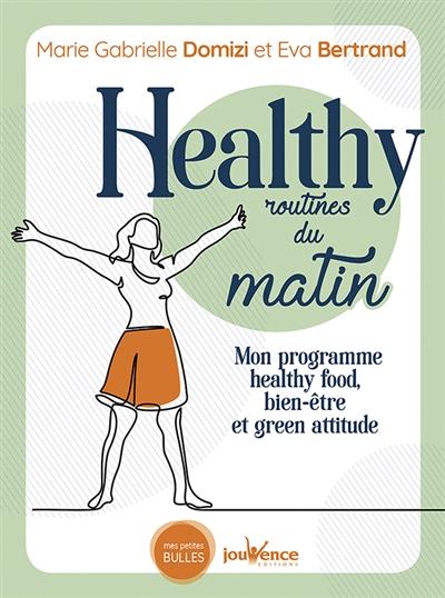 Healthy routines du matin : mon programme healthy food, bien-être et green attitude