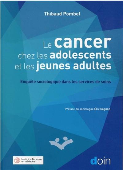 Le cancer chez les adolescents et les jeunes adultes : enquête sociologique dans les services de soins