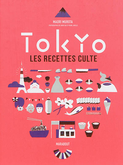 Tokyo : les recettes cultes / Maori Murota | Murota, Maori. Auteur