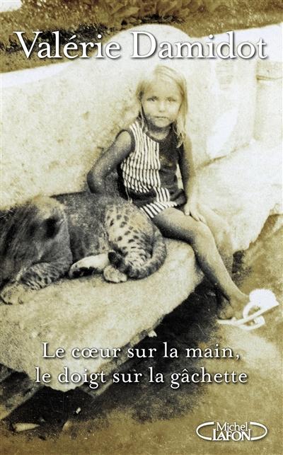 ˆLe ‰coeur sur la main, le doigt sur la gâchette / Valérie Damidot | Damidot, Valérie (1965-....). Auteur