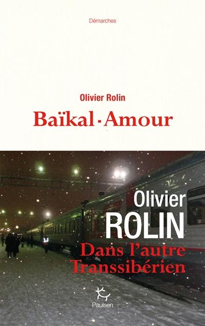 Baïkal-Amour / Olivier Rolin | Rolin, Olivier (1947-....). Auteur