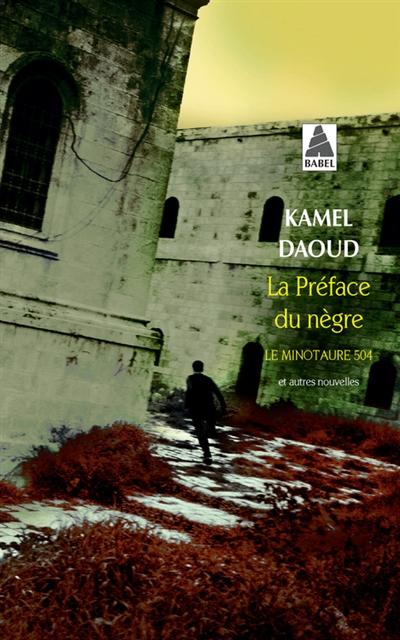 La préface du nègre. Le Minotaure 504 : et autres nouvelles | Daoud, Kamel (1970-....). Auteur