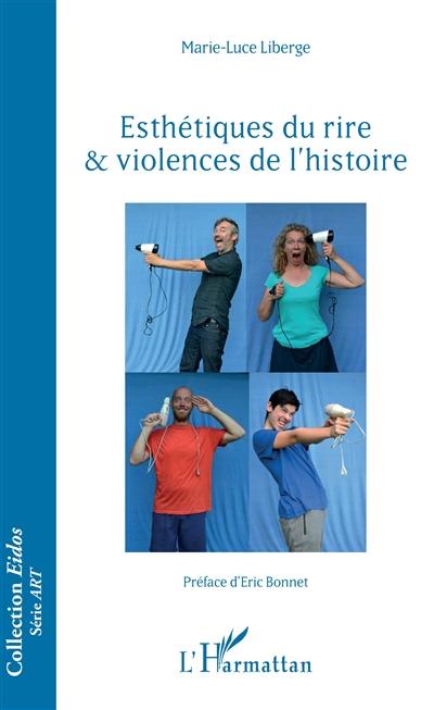 Esthétiques du rire & violences de l'histoire